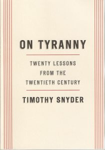 "book review ""On Tyranny: Twenty Lessons from the Twentieth Century,"" Yale University history professor Timothy Snyder"